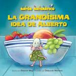 La Grandisima Idea de Alberto (Albert's Bigger Than Big Idea) (Raton Matematico Mouse Math)