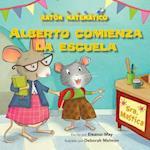 Alberto Comienza La Escuela (Albert Starts School) (Raton Matematico Mouse Math)