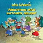 Mientras Mas Ratones, Mejor! (the Mousier the Merrier!) (Raton Matematico Mouse Math)