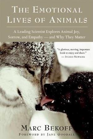 The Emotional Lives of Animals af Marc Bekoff, Jane Goodall