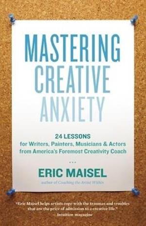 Mastering Creative Anxiety af Eric Maisel