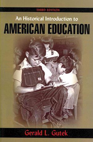 An Historical Introduction to American Education af Gerald L. Gutek