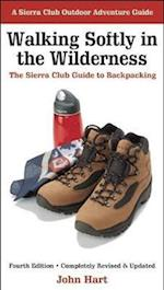 Walking Softly In The Wilderness (Sierra Club Outdoor Adventure Guides)