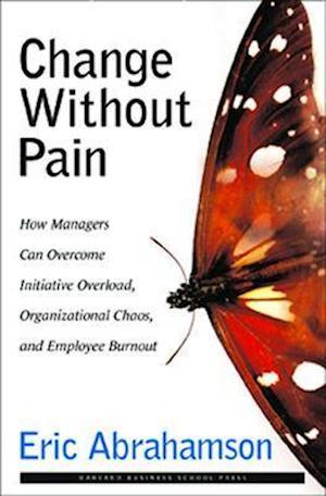 Change Without Pain af Eric John Abrahamson