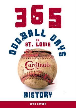365 Oddball Days in St. Louis Cardinals History af John Snyder