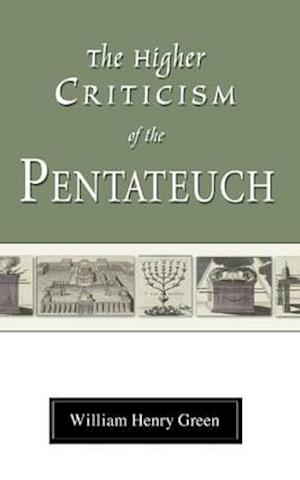 Higher Criticism of the Pentateuch af William H. Green