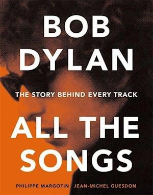 Bob Dylan All the Songs af Philippe Margotin