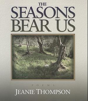 The Seasons Bear Us af Jeanie Thompson