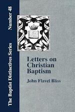 Letters on Christian Baptism, as the Initiating Ordinance Into the Real Kingdom of Christ af John Flavel Bliss