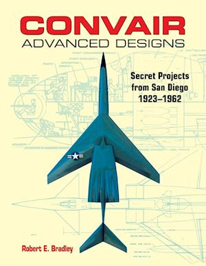Convair Advanced Designs af Robert E. Bradley