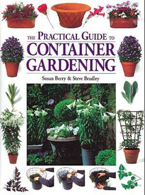 The Practical Guide to Container Gardening af Susan Berry