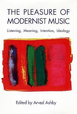 The Pleasure of Modernist Music af Arved Ashby