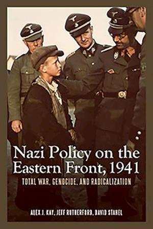 Nazi Policy on the Eastern Front, 1941 af Alex J. Kay