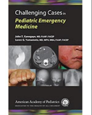 Challenging Cases in Pediatric Emergency Medicine af Loren Yamamoto, John T. Kanegaye