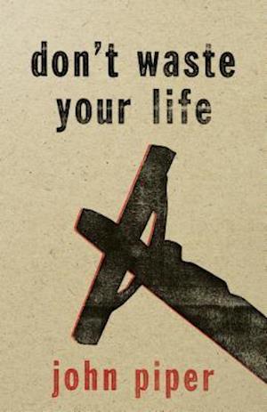 Don't Waste Your Life af John Piper