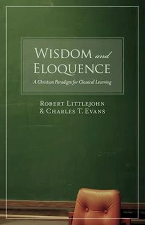Wisdom and Eloquence af Charles T. Evans, Robert Littlejohn