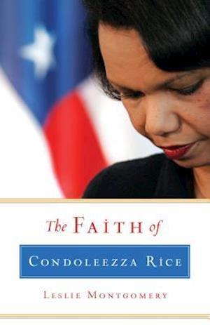 The Faith of Condoleezza Rice af Leslie Montgomery