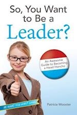 So, You Want to Be a Leader? (Be What You Want)