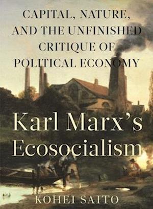 Bog, hardback Karl Marxas Ecosocialism af Kohei Saito