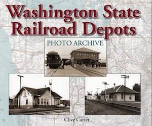 Washington State Railroad Depots Photo Archive af Ann Carter, Clive Carter