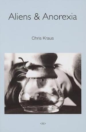 Aliens & Anorexia af Chris Kraus