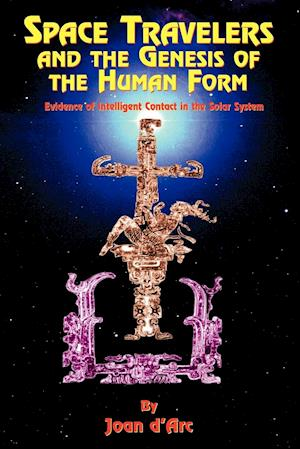 Space Travelers and the Genesis of the Human Form af Joan D'Arc
