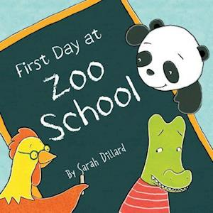 First Day at Zoo School af Sarah Dillard