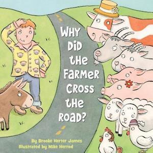 Bog, hardback Why Did the Farmer Cross the Road? af Brooke Herter James