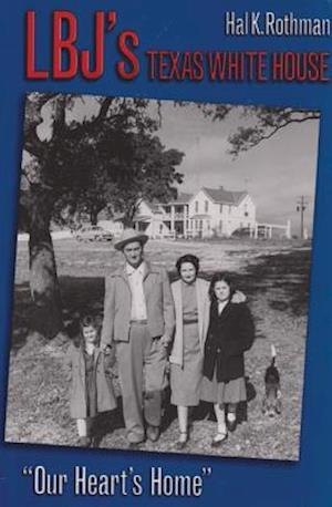 LBJ's Texas White House af Hal Rothman
