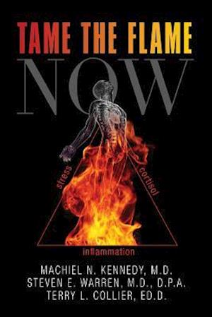 Bog, paperback Tame the Flame Now af M. D. Machiel N. Kennedy, M. D. D. P. a. Warren, Ed D. Terry L. Collier