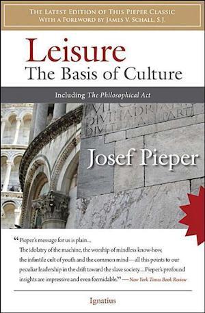 Leisure / The Philosophical Act af Josef Pieper, Alexander Dru