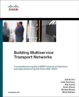 Building Multiservice Transport Networks af Ron Harris, Frank Posse, John Goodman
