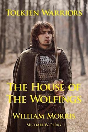 Tolkien Warriors-The House of the Wolfings af William Morris, Michael W. Perry