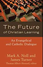 The Future of Christian Learning af Thomas Albert Howard, James Turner