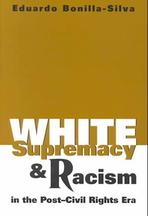 Bog, paperback White Supremacy and Racism in the Post-Civil Rights Era af Eduardo Bonilla-Silva