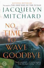 No Time to Wave Goodbye af Jacquelyn Mitchard