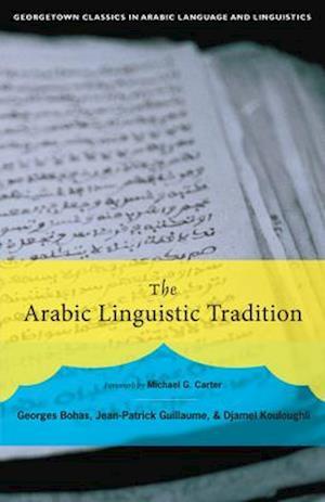 The Arabic Linguistic Tradition af Georges Bohas, Djamel Kouloughli, Jean-Patrick Guillaume