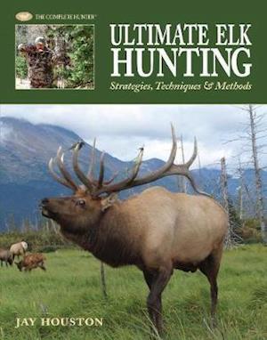 Ultimate Elk Hunting af Jay Houston
