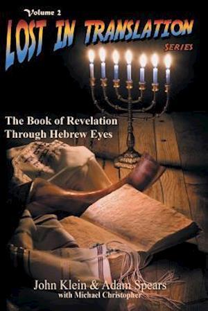 The Book of Revelation Through Hebrew Eyes Vol 2 af John Klein, Adam Spears