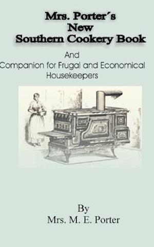Mrs Porter's New Southern Cookery Book and Companion for Frugal and Economical Housekeepers af M. E. Porter, Mrs M. E. Porter