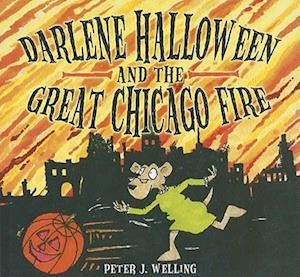 Darlene Halloween and the Great Chicago Fire af Peter J. Welling