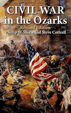 Civil War in the Ozarks af Steve Cottrell, Phillip W. Steele
