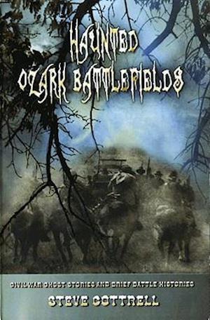 Haunted Ozark Battlefields af Steve Cottrell