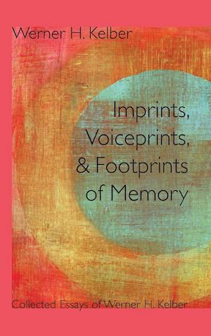 Imprints, Voiceprints, and Footprints of Memory af Werner H Kelber