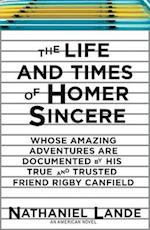The Life and Times of Homer Sincere Whose Amazing Adventures Are Documented by His True and Trusted Friend Rigby Canfield af Nathaniel Lande