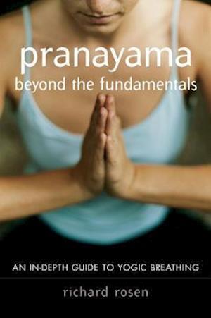 Pranayama Beyond the Fundamentals af Richard Rosen