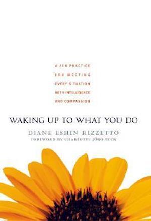 Waking Up to What You Do af Diane Eshin Rizzetto
