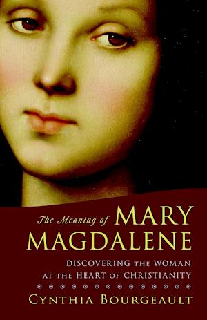 The Meaning of Mary Magdalene af Cynthia Bourgeault