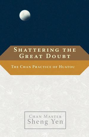 Shattering the Great Doubt af Sheng Yen