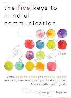 The Five Keys to Mindful Communication af Susan Gillis Chapman